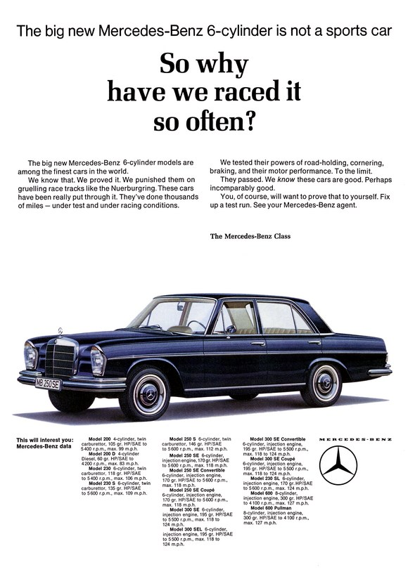 "Advertising Mercedes-Benz: ""The bis new Mercedes-Benz 6-cylinder is not a sports car. So why have we raced it so often?"", Mercedes-Benz 200, 200 D, 230, 230 S, 250 S, 250 SE 250 SE Convertible, 250 SE Coupé, 300 SE, 300 SEL, 300 SE Convertible, 300 SE Coupé, 230 SL, 600, 600 Pullman"